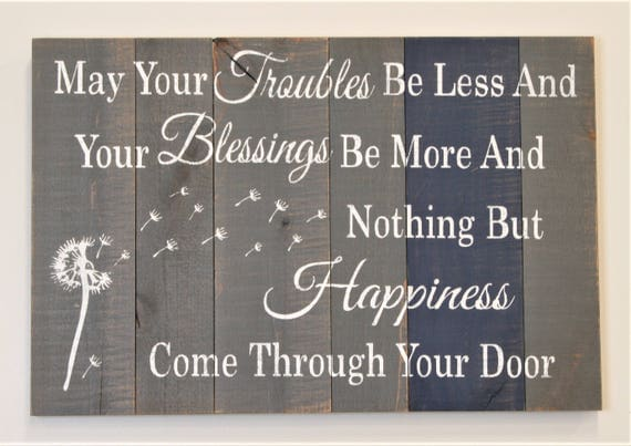 May Your Troubles Be Less And Your Blessings Be More Wood