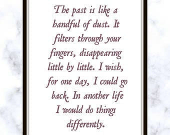 The past is like a handful of dust. It filters through your fingers, disappearing little by little. - Katy Perry - Lyric - Print