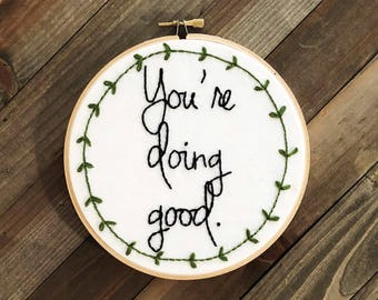 Quote Embroidery Hoop Art/ You're Doing Good Quote/Wall Hanging/ Home Decor/ Modern Embroidery/ Embroidery Hoop Art/ Embroidery Wall Hanging