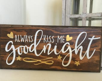 "Wood Sign - ""Always Kiss Me Goodnight"""