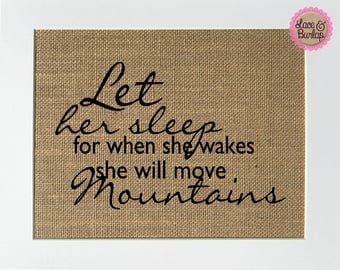 """Nursery Baby Room Girl Burlap """"let her sleep for when she wakes she will move mountains"""" Sign *Burlap* 5x7 8x10 sign"""