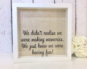 We Didn't Realise We Were Making Memories We Just Knew We Were Having Fun Events Ticket Cinema Stub Memory Box Shadow Frame Drop Box
