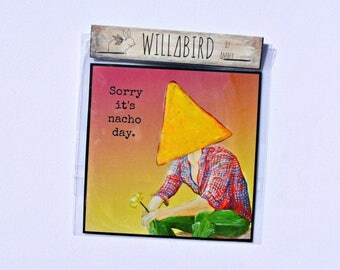 "Nacho Day Sympathy Magnet, by Artist Amber Petersen. Sorry It's Not Your Day. 3x3"" Magnet, Original in Acrylic. Cheer Up, Funny Gift, Decor"