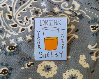 Drink Your Juice Shelby Enamel Pin Steel Magnolias Inspired