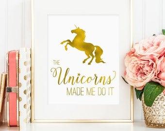 Unicorn art, The Unicorns made me do it, Faux gold foil unicorn print, girls room unicorn wall art, unicorn art printable (digital - JPG)