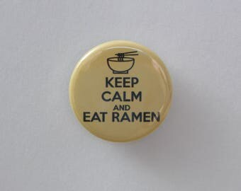 "Keep Calm and Eat Ramen 1.25"" or 2.25"" Pinback Button"