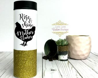 Rise & Shine Mother Clucker Funny Stainless Steel Glitter dipped 16 oz coffee travel tumbler to go cup metal coffee tumblers Mugs gag gifts