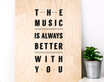 The Music Is Always Better With You Wooden Print; Anniversary Gift; Gift For Him; Gift For Husband; Music Gift; Music Print; PWS029