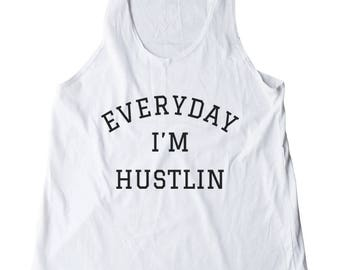 Everyday I'm Hustlin Shirt Trendy Fashion Tshirt Gifts Funny Quote Tshirt Graphic Teen Tank Women Tshirt Racerback Women Tank Top Teen Shirt