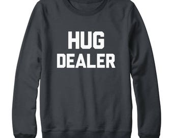 Hug Dealer Tshirt Hipster Shirt Fashion Shirt Quote Tumblr Funny Shirt Gift Idea Sweatshirt Oversized Jumper Sweatshirt Women Sweatshirt Men