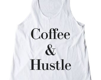 Coffee & Husyle Shirt Funny Quote Shirt Coffee Gifts Lady Tumblr Shirt Women Shirt Ladies Tank Top Racerback Shirt Women Tank Top Teen Shirt