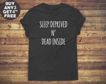 Sleep Deprived N Dead Inside Shirt Saying Tshirt Trendy Tees Fashion Slogan Shirt Unisex Tee Men Tshirt Women Funny Graphic Tshirt Ladies