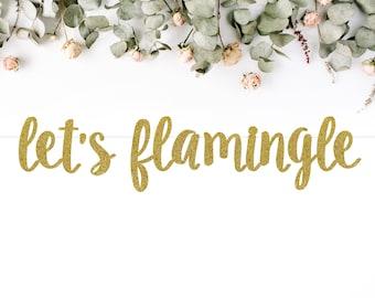 LET'S FLAMINGLE (S7) - glitter banner / flamingo / birthday / bachelorette / theme party / decoration