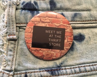 "meet me at the thrift store, thrift shop, thrift shopping, 2.25"" pin back button"