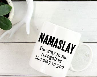 Coffee Mug Namaslay Yoga Mug - Namaslay The Slay in Me Recognizes the Slay in You Mug