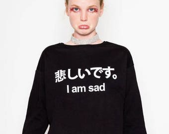 i am sad SWEATER JUMPER funny fun tumblr hipster swag grunge kale goth punk new retro vtg top tee crop japanese symbol kawaii cute slogan