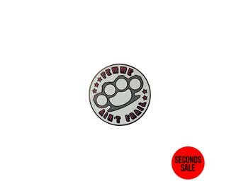 SECONDS *** Femme Ain't Frail Enamel Pin / Lapel Pin / Pin Badge