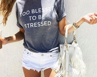 TO BLESSED To Be Stressed ladies tee
