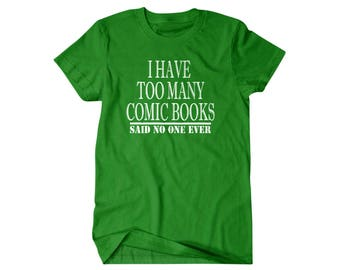 Comic book gift, Comic book shirt, I have too many comic books, said no one ever, hilarious tees