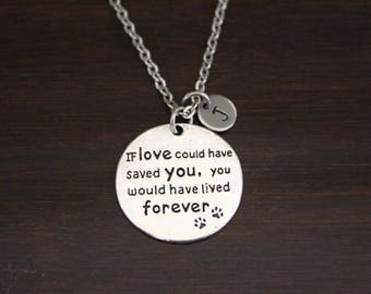 If Love Could Have Saved You, You Would Have Lived Forever Necklace - Pet Memorial Necklace - Dog Memorial - Cat Memorial-Pet Memory - I/B/H