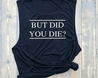 But Did You Die? // MORE COLORS! // Women's Muscle Tank Top // Funny Gym Tank // Cute Gym T-shirt // Bachelorette // Fitspo // Sore
