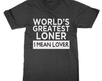 World's Greatest Loner I Mean Lover t-shirt funny dating tee single person present gift