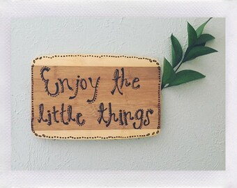 Enjoy the Little Things Woodburning Sign