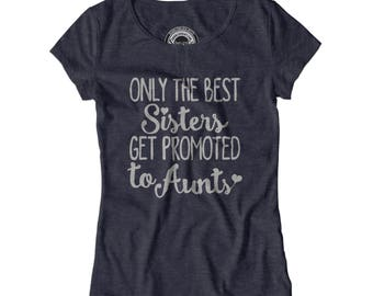 NEW AUNT SHIRT The best sisters get promoted to aunts t-shirt New aunt shirt Aunty gift Best aunt shirt Awesome aunt Aunt birthday APV37