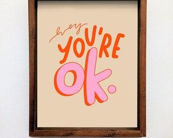 Wall Art Print | Hey You're Okay
