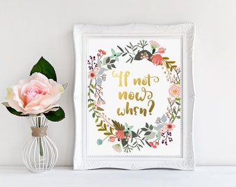 Office Wall Art, If not now when, Gold Letter Print, Motivational Quote, Gold Lettering, Watercolor Floral Art, Inspirational, Office Quote