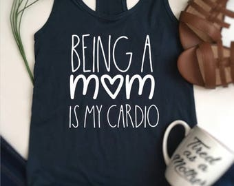 Being a mom is my cardio, work out shirt, mom cardio shirt, cardio shirt, being a mom is my cardio t-shirt, funny cardio shirt, cardio work