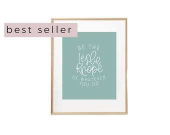Leslie Knope Print | Be The Leslie Knope Of Whatever You Do | Leslie Knope Quote | Parks and Rec Quote | Parks and Rec Print | KeriChristine