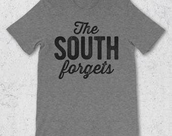The South Forgets Graphic Tee - Game Of Thrones Parody T-Shirt - Funny Game Of Thrones Shirts - The North Remembers Funny - Graphic Tees