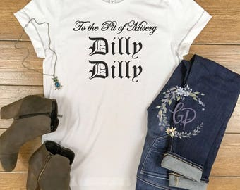 Dilly Dilly Shirt/ To The Pit of Misery Dilly Dilly / Beer Commercial Shirt/ Beer Lover/ Dilly Dilly/ Sayings/ Dilly/ Bella Canvas Shirt