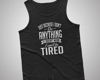 It Doesnt Mean I Cant Be Tired Tank / T-Shirt