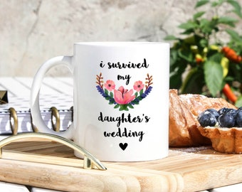 I Survived My Daughters Wedding - Brides Mother Gift - Mother Wedding Gift - Wedding Mug - Mother Of The Bride Gift - Bride Gift For Mom