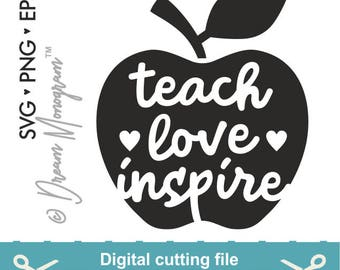 Teach love inspire Svg, Teacher Svg, Teach, Teacher life Svg, School Svg, Apple Svg, Cutting files for use with Silhouette Cameo and Cricut