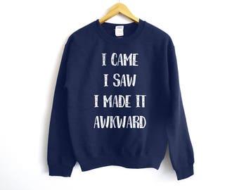 Awkward Sweatshirt - Funny Sweatshirt - Trendy Sweater - Anti-Social Sweater - Funny Sweater - Gift For Her - Gift For Him - Tumblr Shirt