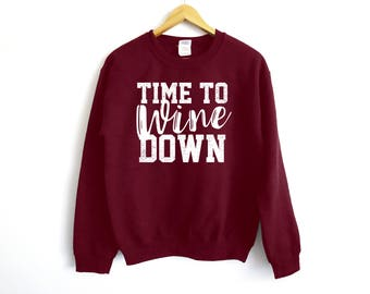 Time To Wine Down Sweater - Wine Shirt - Wine Sweatshirt - Wine Lover - Wine Tasting - Girl's Night - Gift For Her - Gift For Him - Netflix