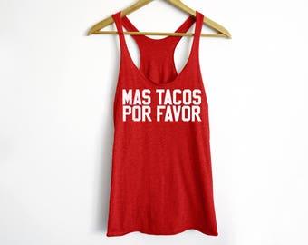 Mas Tacos Por Favor Tank - Hungry Tank - Pizza Shirt - Funny Workout Tank - Food Shirt - Foodie Tank - Tacos Shirt - Cinco De Mayo - Hungry