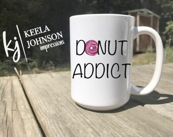 Donut Addict - Donut Addict Mug - Donut Mug - Donuts - Donut - Donuts Mug - Coffee Mug - Sweet Tooth - Sweet Tooth Gift - Donut Gifts