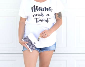 Mama needs a timeout shirt, mom shirt, timeout tee, womens tee, mom gift, mom tee, mom tanktop, mama shirt, gift women, mama tee, printed