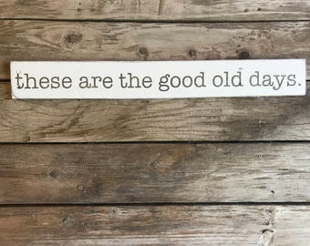 These Are The Good Old Days Reclaimed Wood Rustic Farmhouse Sign | Reclaimed Wood Sign | Painted Sign | Farmhouse Style | Good Old Days