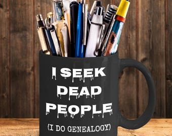 Genealogy Gifts - Genealogist Mug for a Family Historian - I Seek Dead People (black)