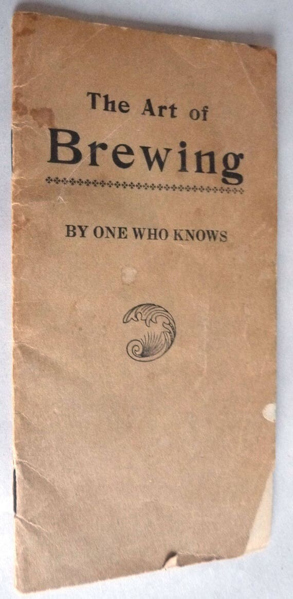 """The Art of Brewing by """"One Who Knows"""" - Antique Vintage Beer Ale Recipes Instruction Brochure Booklet Ephemera Very Rare"""
