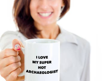 Cool Gift coffee mug - I love my super hot Archaeologist - Unique gift mug for archaeologist