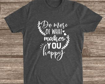 Do What Makes You Happy Dark Heather Grey T-shirt - Love Yourself Shirt - Inspirational - Motivational - Mom Shirts