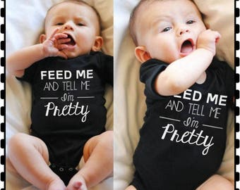 Feed Me and Tell Me I'm Pretty, Can Accommodate For A Boy As Well (Tell Me I'm Handsome, Cute), Boy Onesie, Girl Onesie
