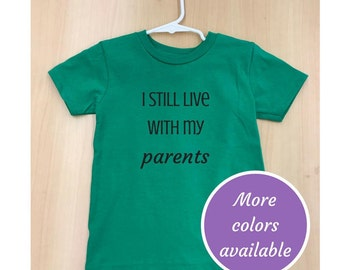 I Still Live with My Parents Toddler T Shirt | 2T | 3T | 4T |