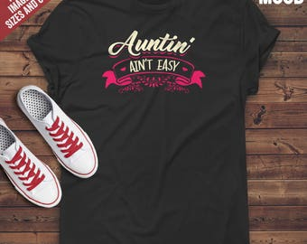 Aunt ain't easy T-Shirt - Funny aunt t-shirt - funny best auntie ever t-shirt - Gift for crazy aunt